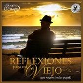 Reflexiones Para Mi Viejo..que razón tenías papá! by Juan Corazón