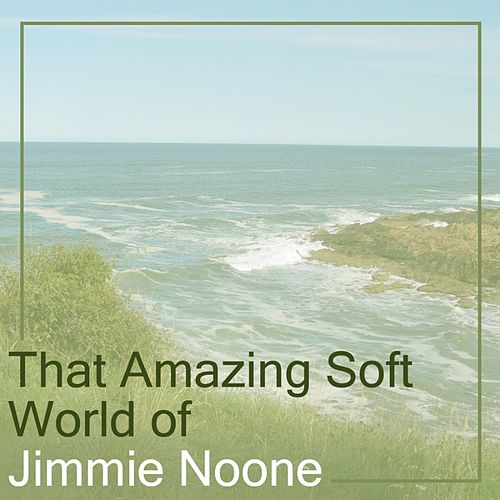 That Amazing Soft World Of Jimmie Noone by Jimmie Noone
