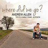 Where Did We Go (feat. Carly Rae Jepsen) by Andrew Allen