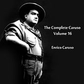 The Complete Caruso Volume 16 by Enrico Caruso