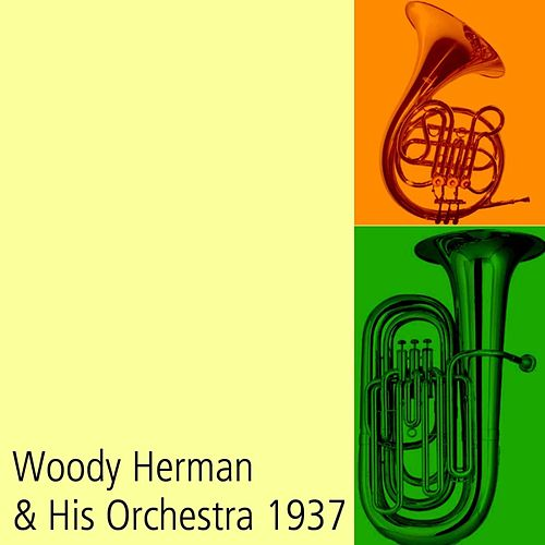 Woody Herman & His Orchestra 1937 by Woody Herman