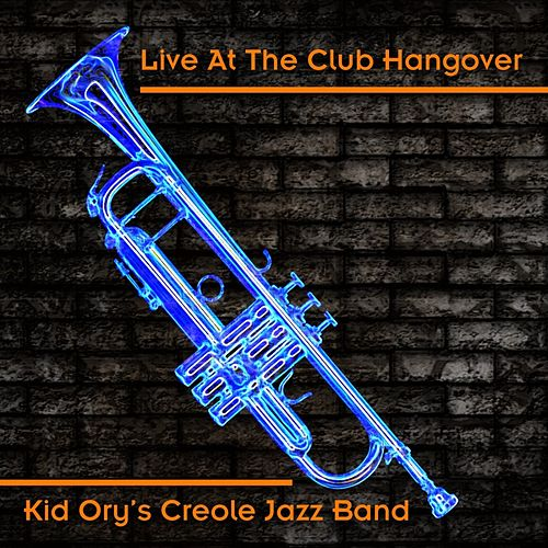 Live At The Club Hangover by Kid Ory's Creole Jazz Band