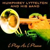 I Play As I Please by Humphrey Lyttelton