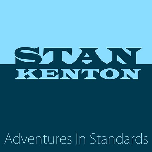 Adventures In Standards by Stan Kenton