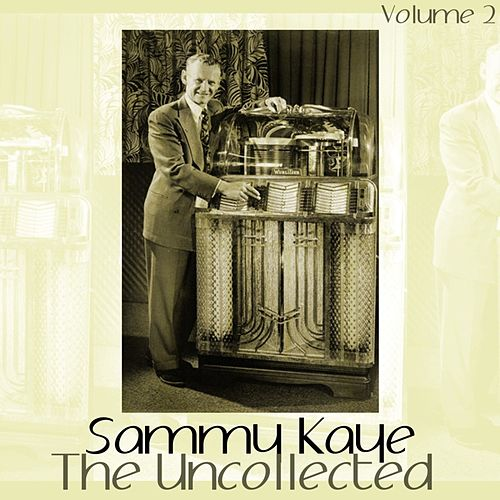 The Uncollected Volume 2 by Sammy Kaye