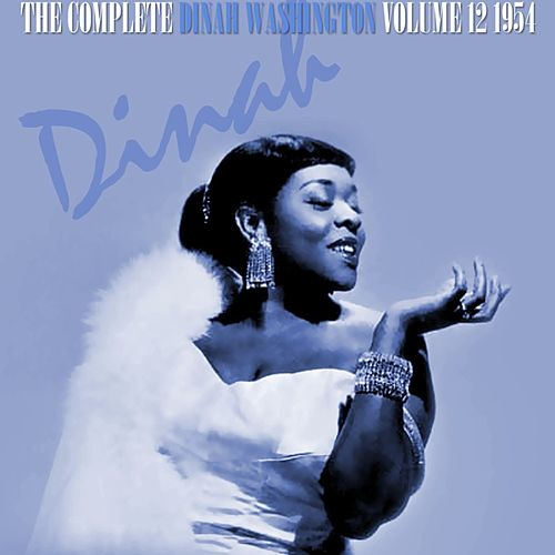 The Complete Dinah Washington Volume 12 1954 by Dinah Washington