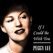 If I Could Be With You by Peggy Lee
