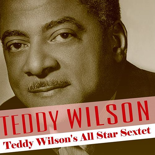 Teddy Wilson's All Star Sextet by Teddy Wilson