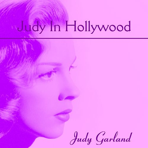 Judy In Hollywood by Judy Garland