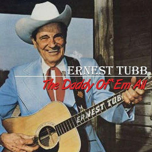 The Daddy Of 'Em All by Ernest Tubb