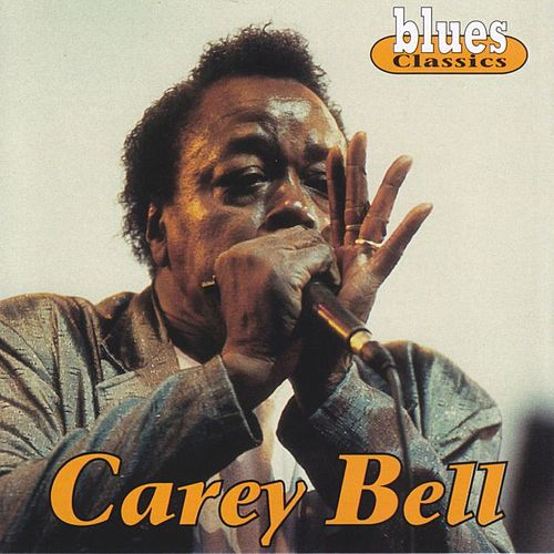 Blues Classics: Carey Bell von Carey Bell