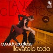 Tango Classics 176: Llevatelo Todo by Osvaldo Pugliese