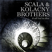 It All Led To This by Scala & Kolacny Brothers