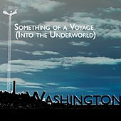 Something Of A Voyage (Into The Underworld) by Washington