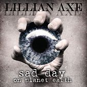 Sad Day On Planet Earth by Lillian Axe