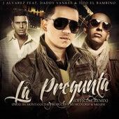 La Pregunta Remix (feat. Tito El Bambino & Daddy Yankee) by J. Alvarez