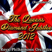 The Queens Diamond Jubilee of 2012 (Remastered) by Royal Philharmonic Orchestra