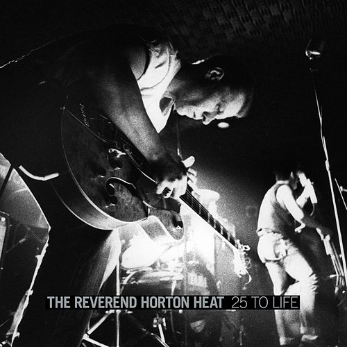 25 to Life:  Live by Reverend Horton Heat