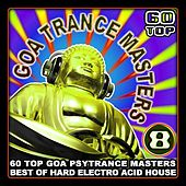 Goa Trance Masters V.8 (60 Top Goa Psytrance Masters - Best of Hard Electro Acid House 6+ Hours) by Various Artists