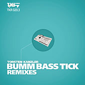 Bumm Bass Tick Remixes (Part 3) by Torsten Kanzler