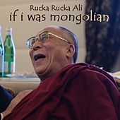 If I Was Mongolian (feat. DJ Not Nice) by Rucka Rucka Ali