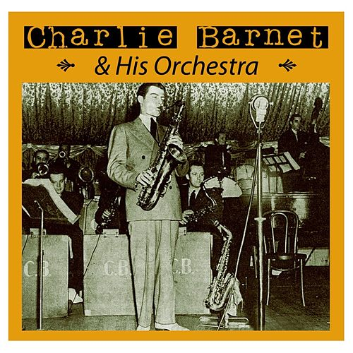 Charlie Barnet And His Orchestra by Charlie Barnet & His Orchestra