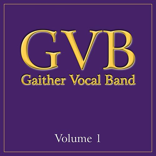 Gaither Vocal Band: Volume 1 by Gaither Vocal Band