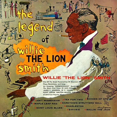 The Legend Of Willie The Lion Smith by Willie 'The Lion' Smith