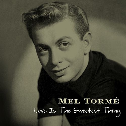 Love Is The Sweetest Thing by Mel Tormè