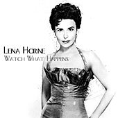 Watch What Happens by Lena Horne