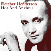Hot And Anxious by Fletcher Henderson