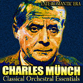 Late Romantic Era - Classical Orchestral Essentials by Charles Münch
