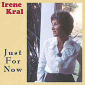 Just For Now by Irene Kral