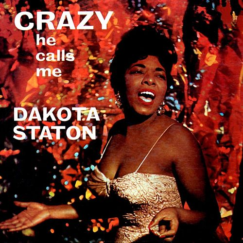 Crazy He Calls Me by Dakota Staton