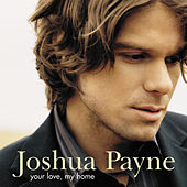 Your Love, My Home by Joshua Payne