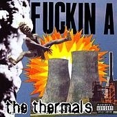 Fuckin A by The Thermals