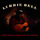 The Devil Ain't Got No Music by Lurrie Bell