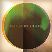 Not Messin' by Dispatch