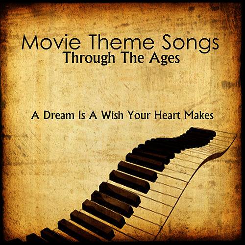 Movie Theme Songs: Through The Ages: A Dream is A Wish Your Heart Makes by Music-Themes