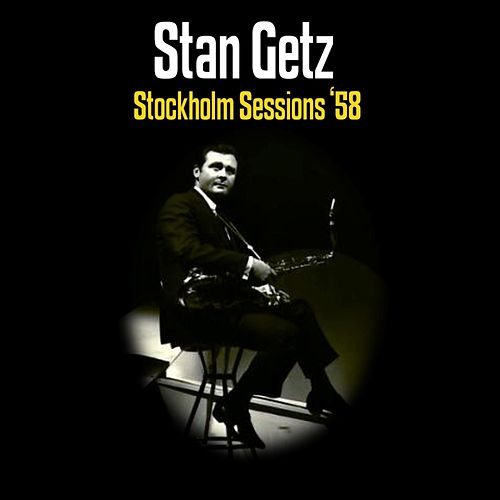 Stockholm Sessions 58 by Stan Getz