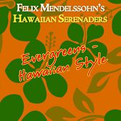 Evergreens - Hawaiian Style by Felix Mendelssohn