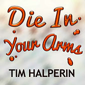 Die In Your Arms (Justin Bieber Cover) by Tim Halperin