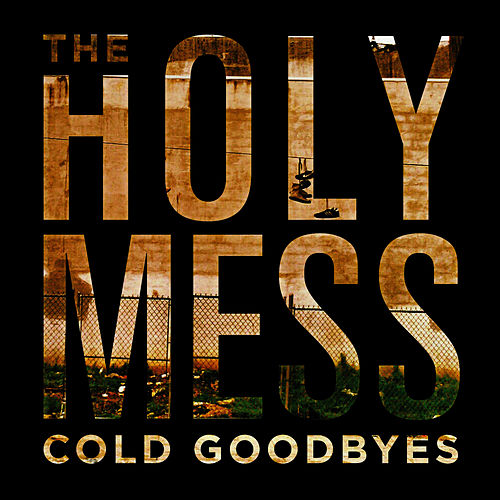 Cold Goodbyes by The Holy Mess