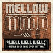 Well Well Well (Heart Over Mind Over Matter) by Mellow Mood