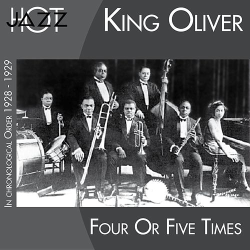 Four or Fives Times (In Chronological Order 1928 - 1929) by King Oliver