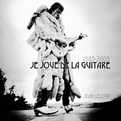 Je joue de la guitare (1985-2003) by Jean Leloup