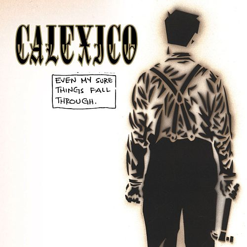 Even My Sure Things Fall Through by Calexico
