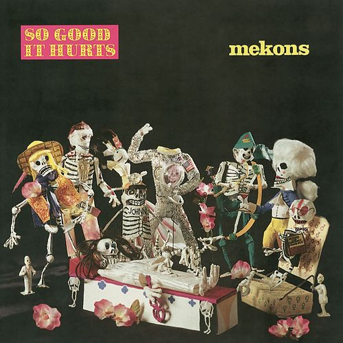 So Good It Hurts by The Mekons