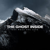 Get What You Give by The Ghost Inside