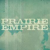 Prairie Empire by Prairie Empire